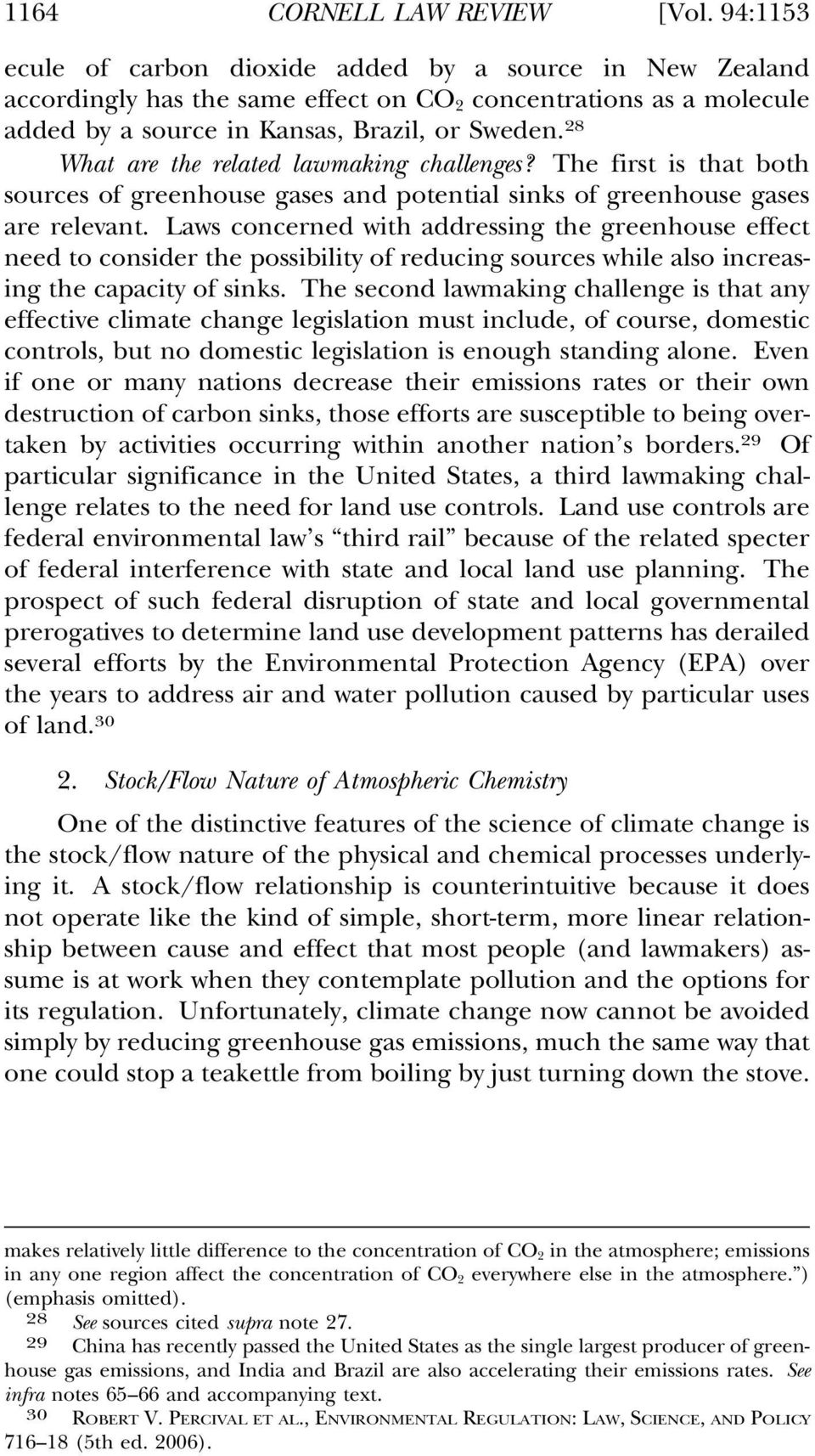 28 What are the related lawmaking challenges? The first is that both sources of greenhouse gases and potential sinks of greenhouse gases are relevant.