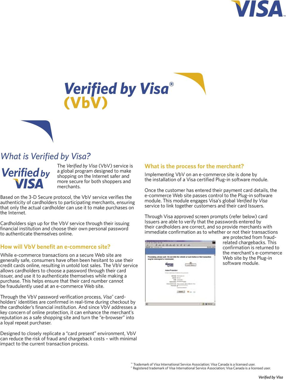Internet. Cardholders sign up for the VbV service through their issuing financial institution and choose their own personal password to authenticate themselves online.