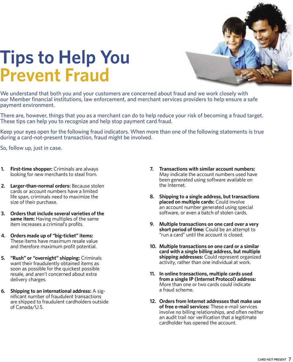 These tips can help you to recognize and help stop payment card fraud. Keep your eyes open for the following fraud indicators.