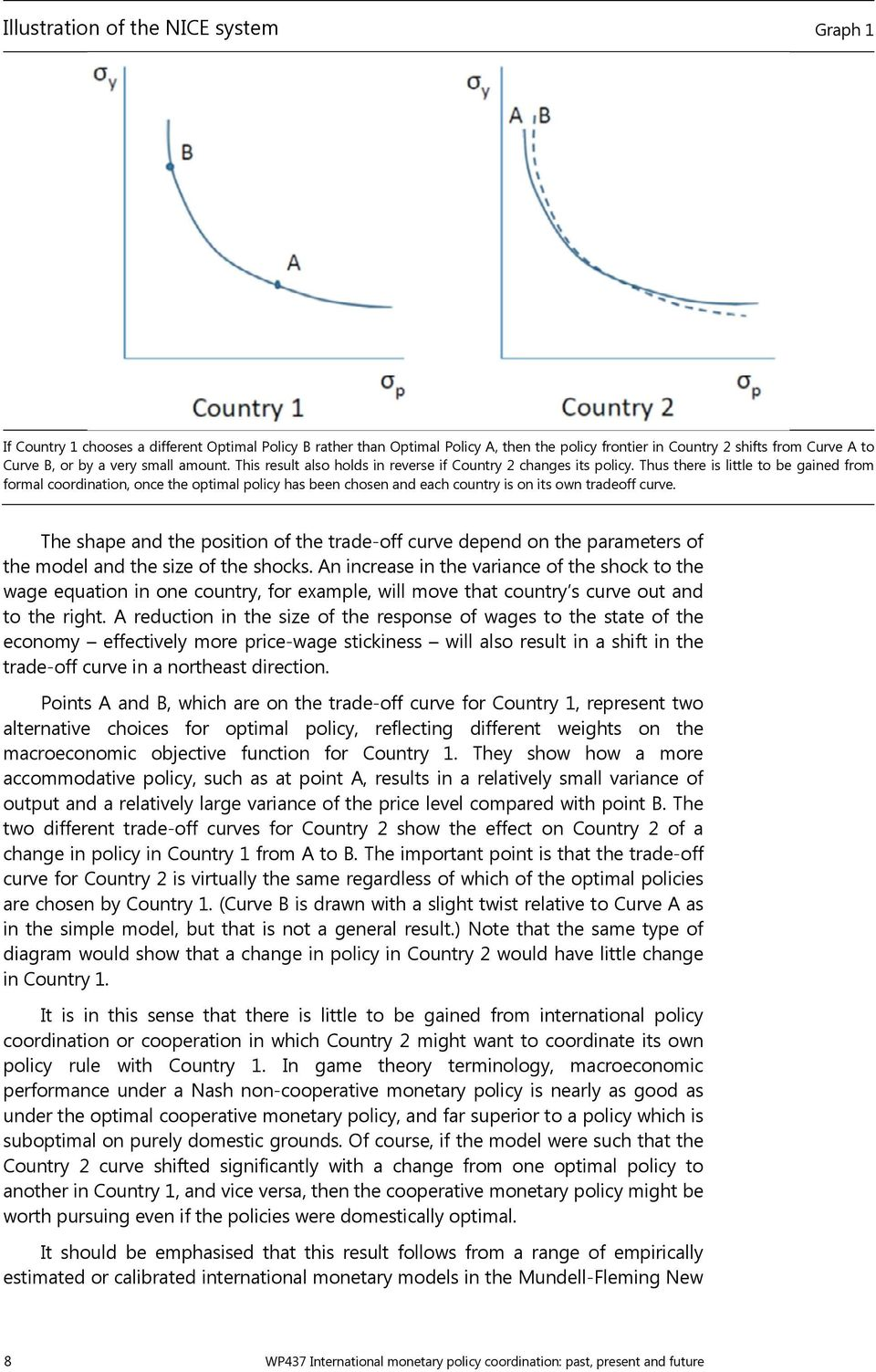 Thus there is little to be gained from formal coordination, once the optimal policy has been chosen and each country is on its own tradeoff curve.