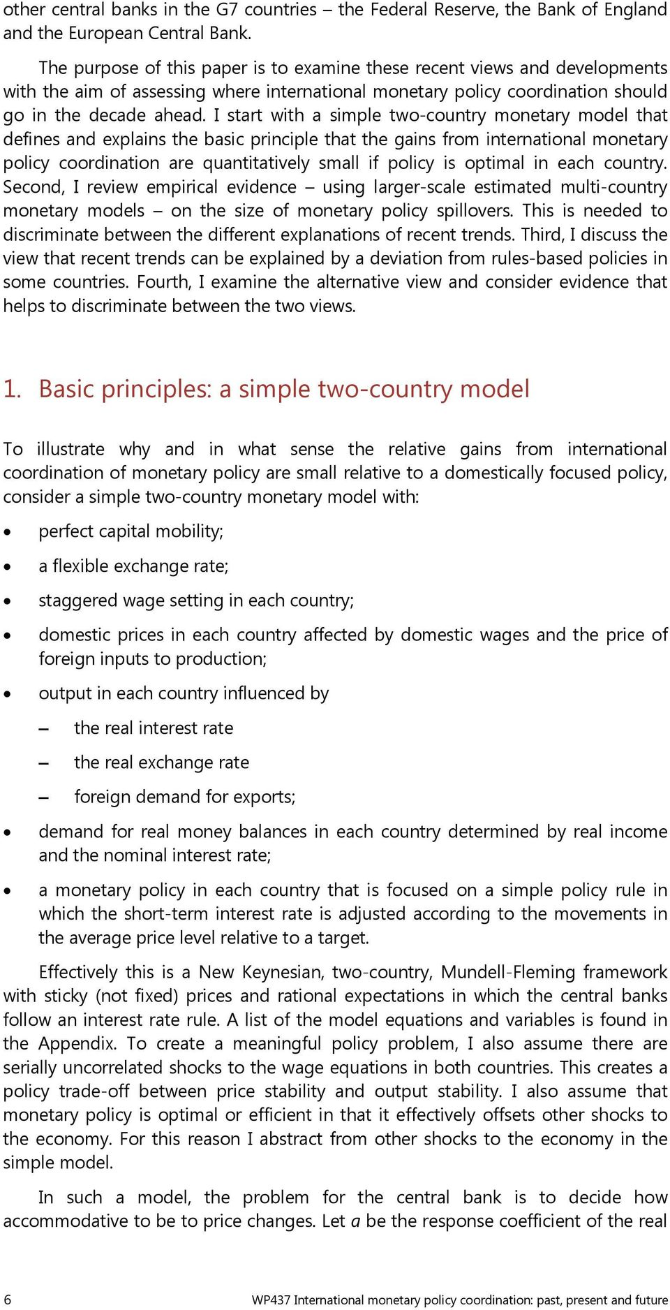 I start with a simple two-country monetary model that defines and explains the basic principle that the gains from international monetary policy coordination are quantitatively small if policy is