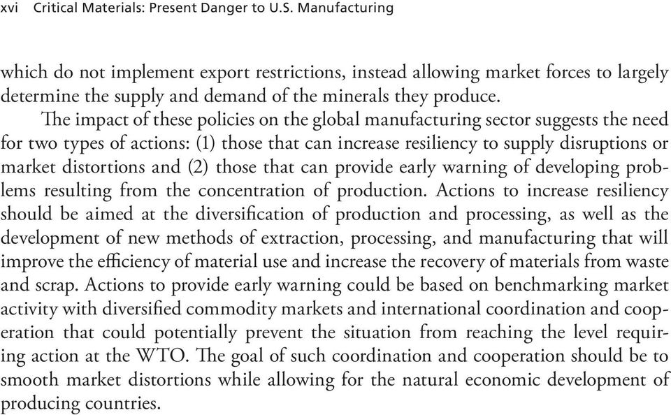 The impact of these policies on the global manufacturing sector suggests the need for two types of actions: (1) those that can increase resiliency to supply disruptions or market distortions and (2)