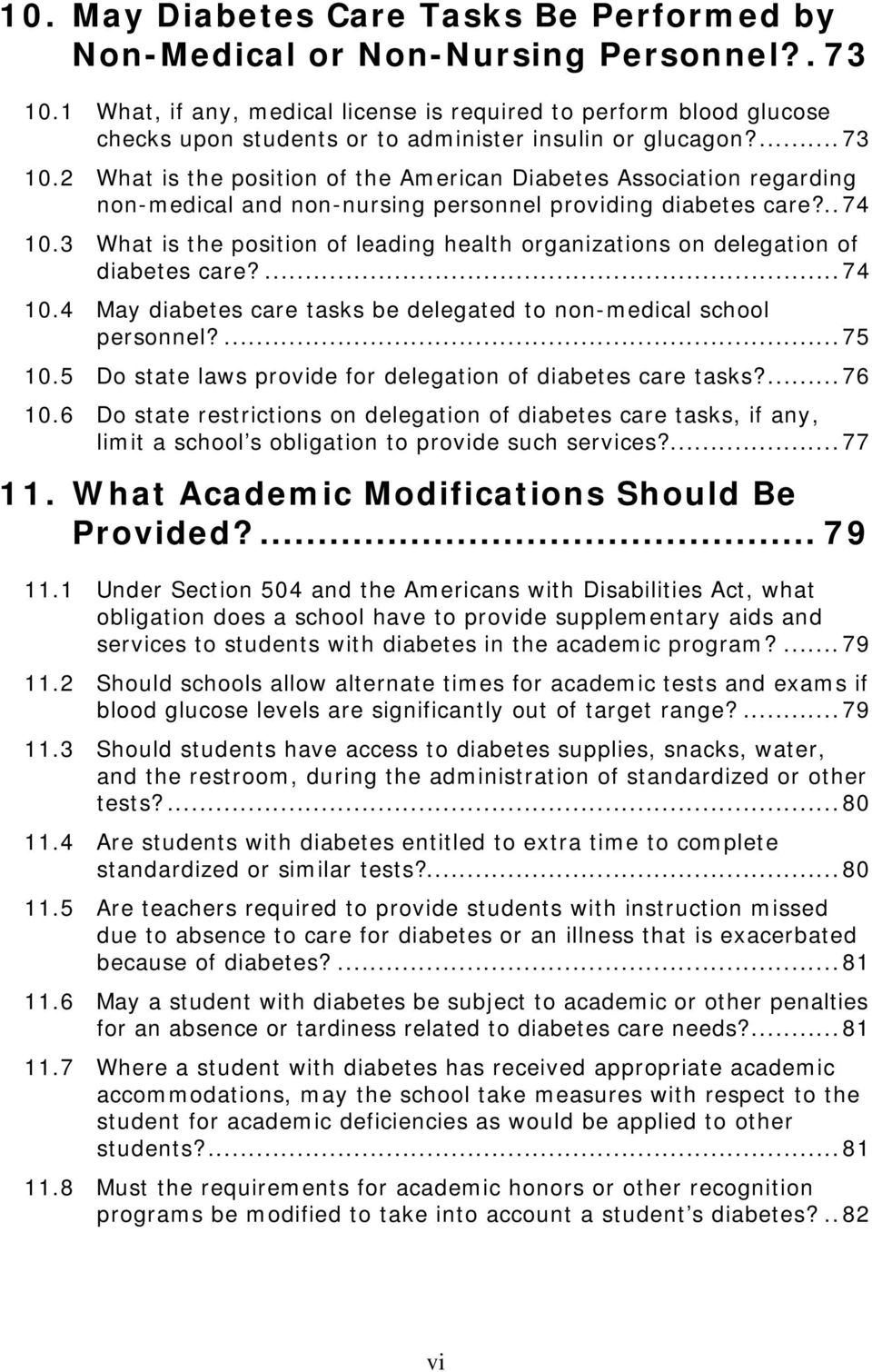 2 What is the position of the American Diabetes Association regarding non-medical and non-nursing personnel providing diabetes care?..74 10.