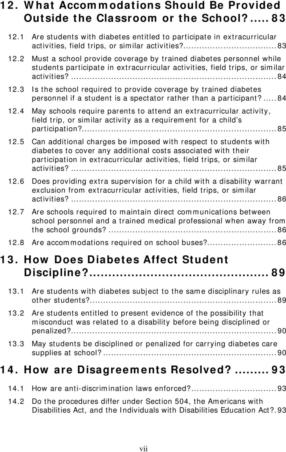 2 Must a school provide coverage by trained diabetes personnel while students participate in extracurricular activities, field trips, or similar activities?...84 12.