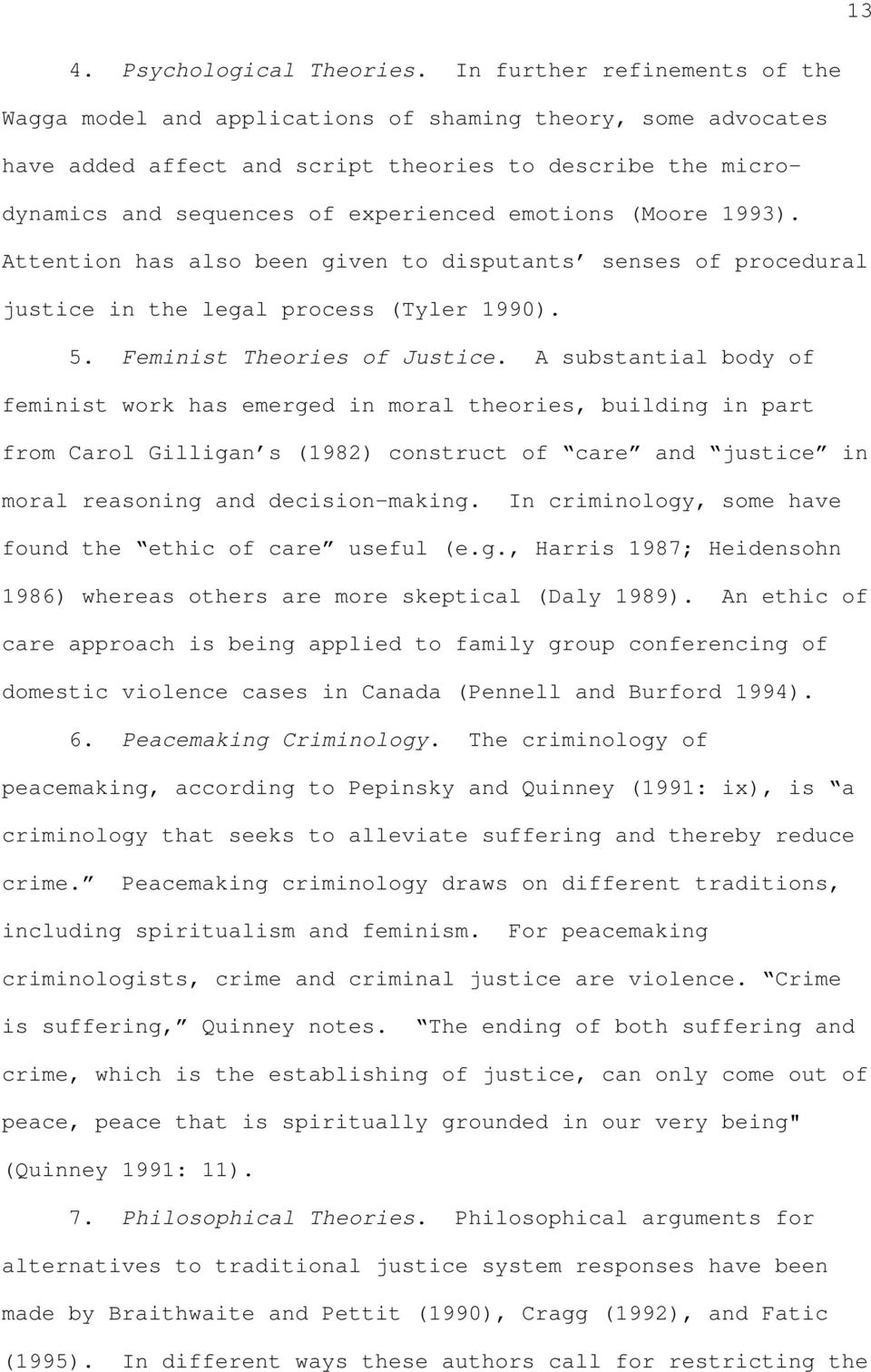 (Moore 1993). Attention has also been given to disputants senses of procedural justice in the legal process (Tyler 1990). 5. Feminist Theories of Justice.