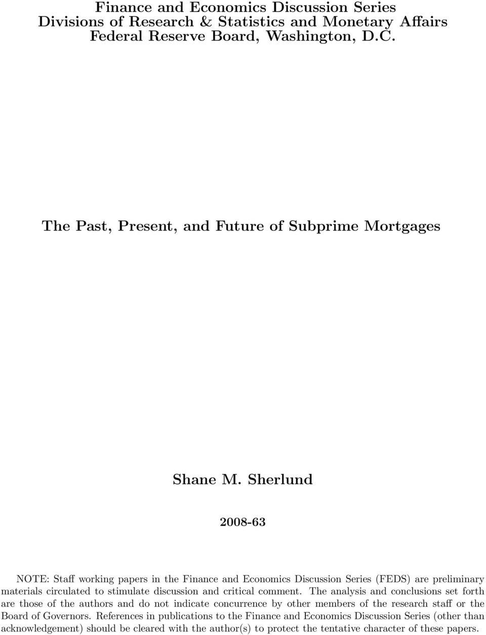 Sherlund 2008-63 NOTE: Staff working papers in the Finance and Economics Discussion Series (FEDS) are preliminary materials circulated to stimulate discussion and critical comment.