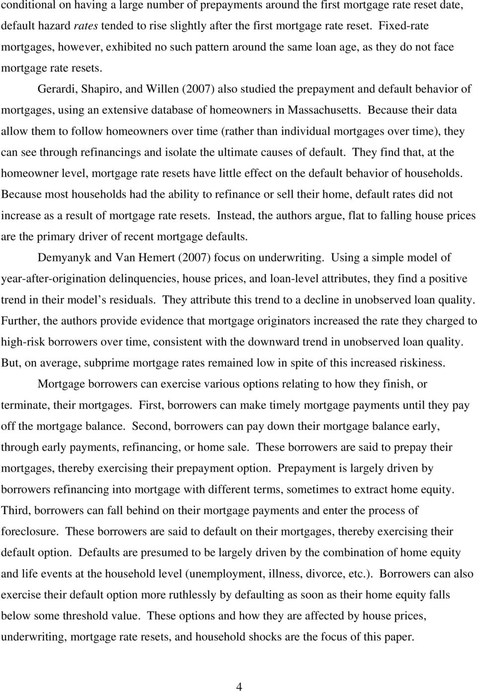 Gerardi, Shapiro, and Willen (2007) also studied the prepayment and default behavior of mortgages, using an extensive database of homeowners in Massachusetts.