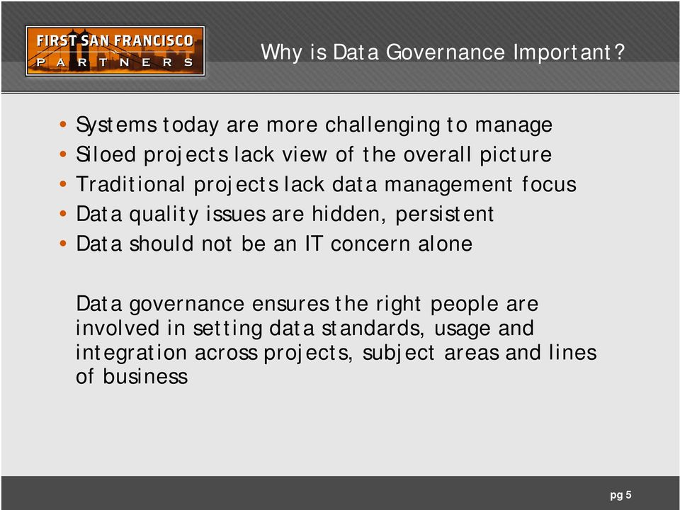 Traditional projects lack data management focus Data quality issues are hidden, persistent Data should