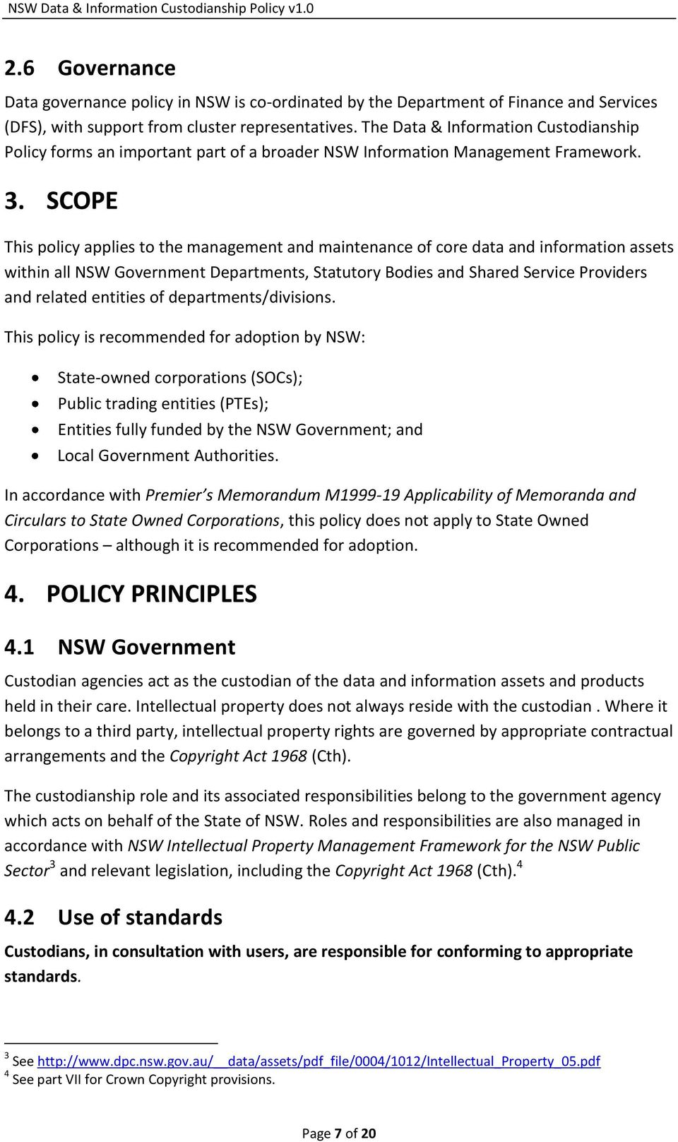This policy applies to the management and maintenance of core data and information assets within all NSW Government Departments, Statutory Bodies and Shared Service Providers and related entities of