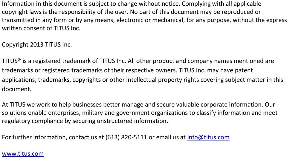 Copyright 2013 TITUS Inc. TITUS is a registered trademark of TITUS Inc. All other product and company names mentioned are trademarks or registered trademarks of their respective owners. TITUS Inc. may have patent applications, trademarks, copyrights or other intellectual property rights covering subject matter in this document.