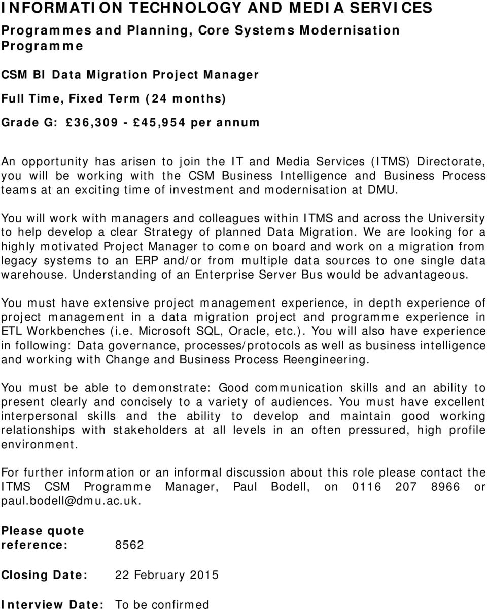 investment and modernisation at DMU. You will work with managers and colleagues within ITMS and across the University to help develop a clear Strategy of planned Data Migration.