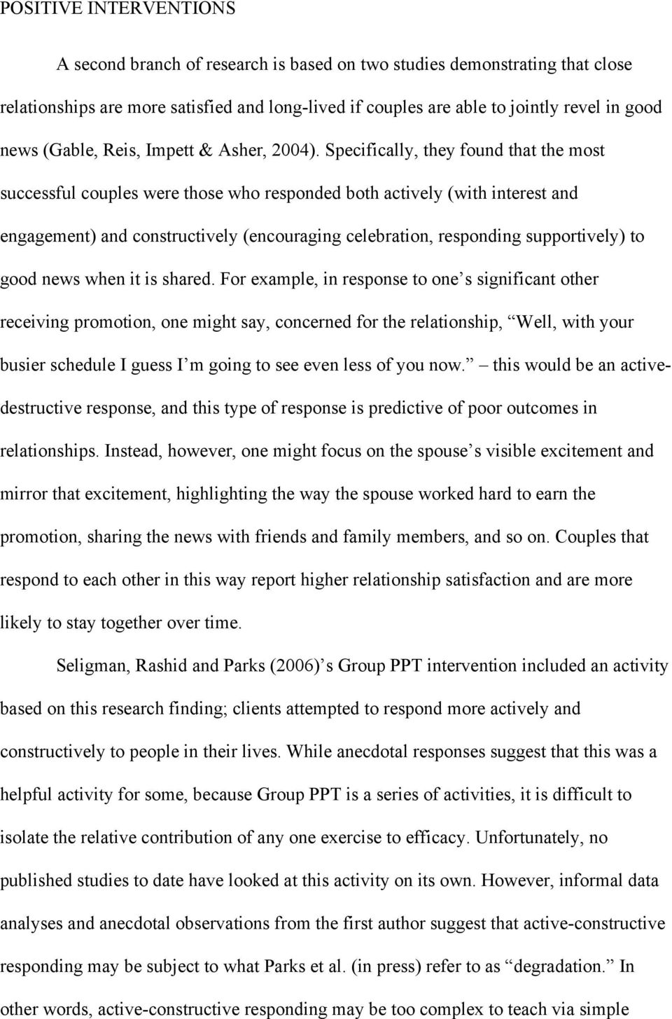 Specifically, they found that the most successful couples were those who responded both actively (with interest and engagement) and constructively (encouraging celebration, responding supportively)