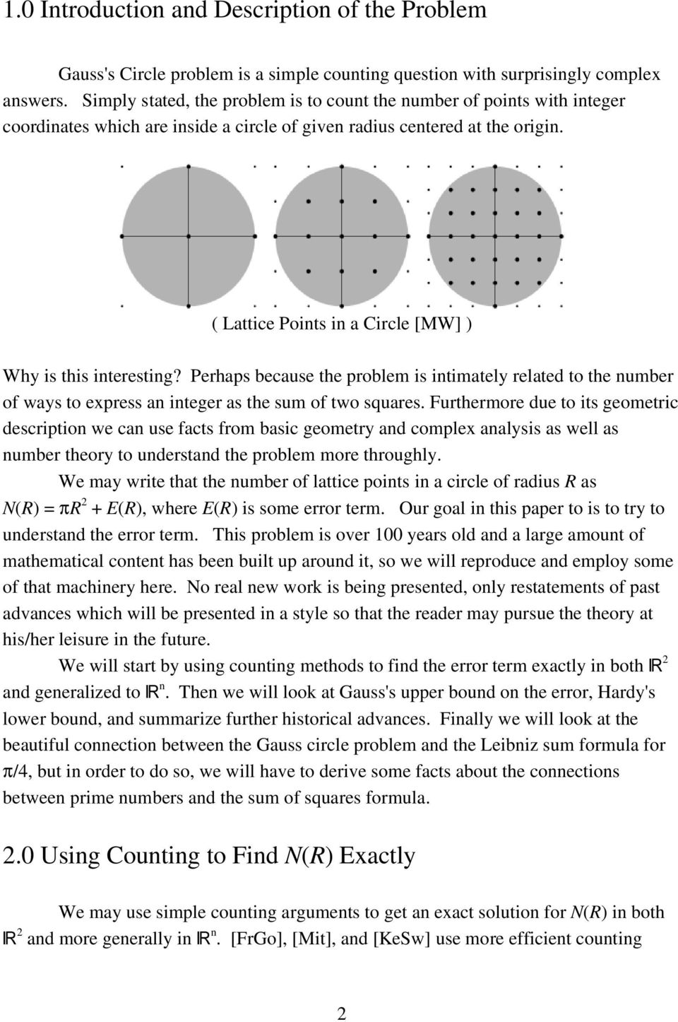 ( Lattice Points in a Circle [MW] ) Why is this interesting? Perhaps because the problem is intimately related to the number of ways to express an integer as the sum of two squares.
