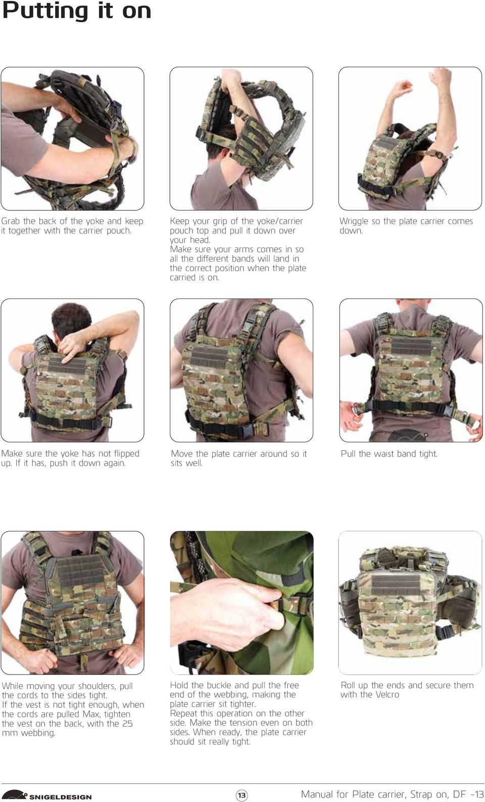 If it has, push it down again. Move the plate carrier around so it sits well. Pull the waist band tight. While moving your shoulders, pull the cords to the sides tight.