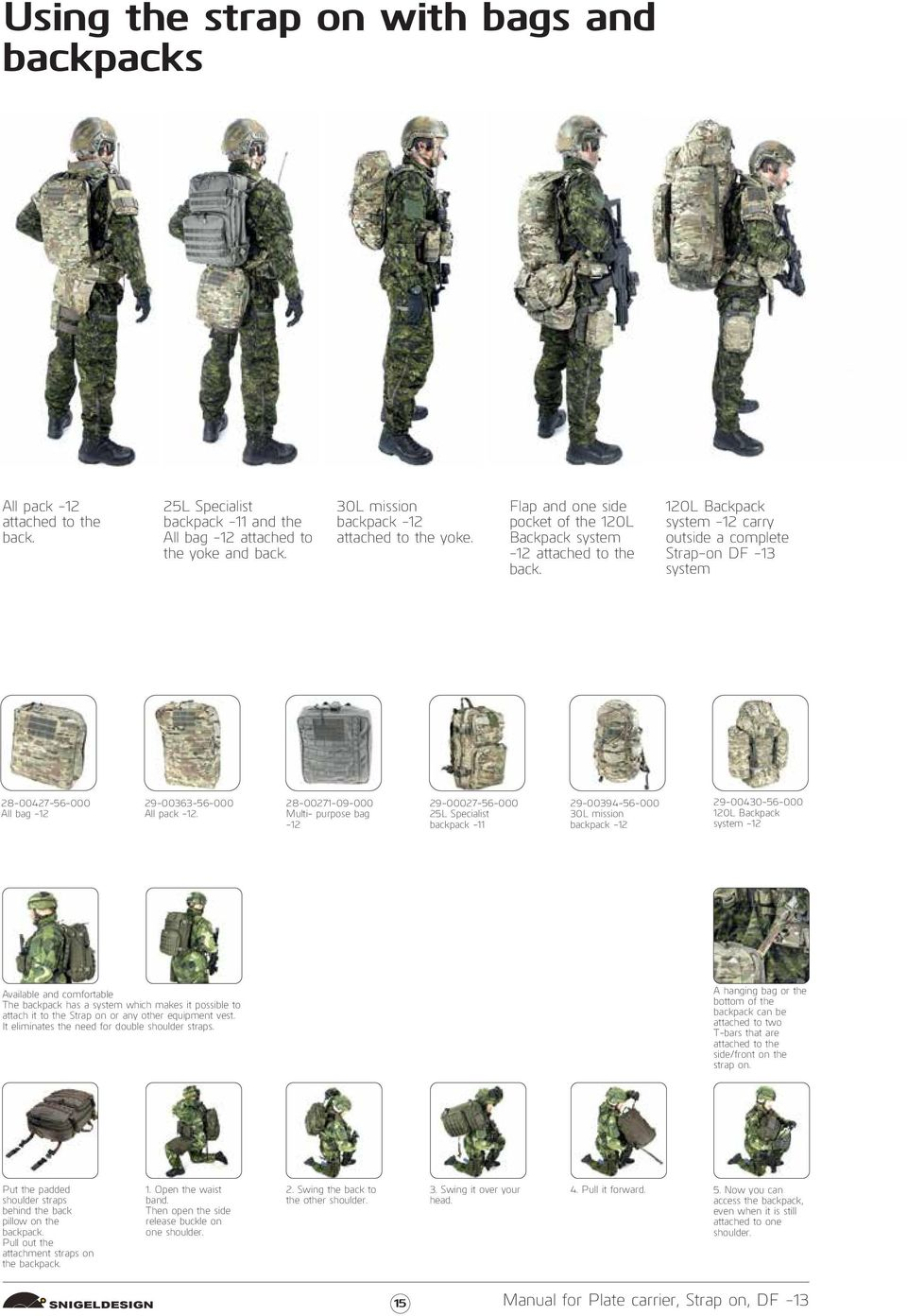 28-00271-09-000 Multi- purpose bag 29-00027-56-000 25L Specialist backpack -11 29-00394-56-000 30L mission backpack 29-00430-56-000 120L Backpack system Available and comfortable The backpack has a