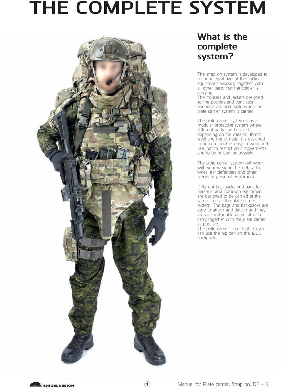 The plate carrier system is as a modular protective system where different parts can be used depending on the mission, threat level and the climate.