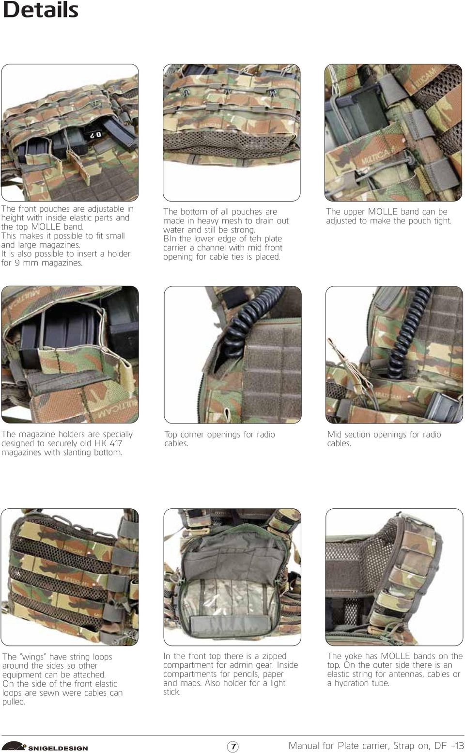 BIn the lower edge of teh plate carrier a channel with mid front opening for cable ties is placed. The upper MOLLE band can be adjusted to make the pouch tight.
