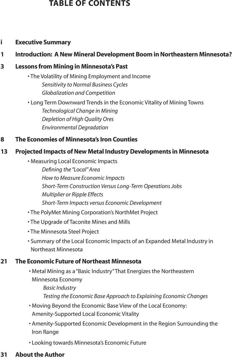 Vitality of Mining Towns Technological Change in Mining Depletion of High Quality Ores Environmental Degradation 8 The Economies of Minnesota s Iron Counties 13 Projected Impacts of New Metal