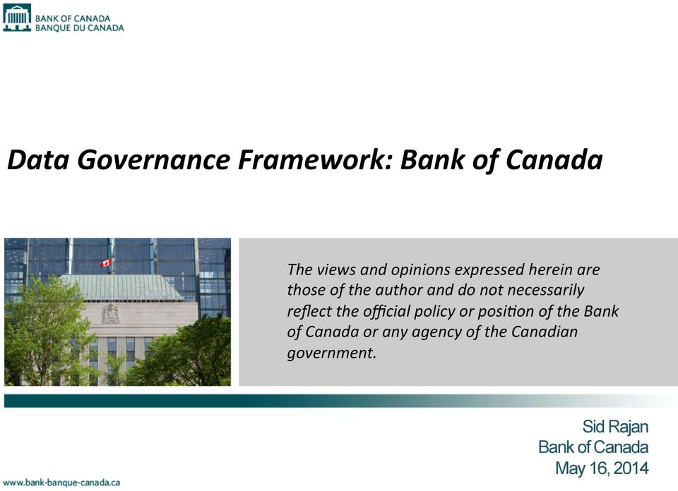 reflect the official policy or posi8on of the Bank of Canada or any