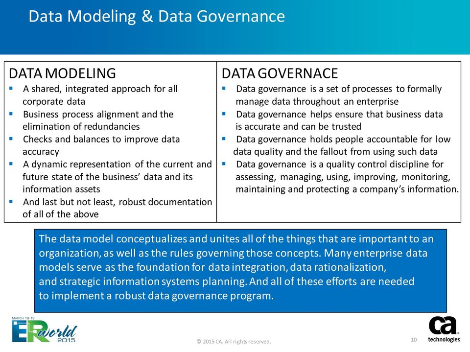 governance is a set of processes to formally manage data throughout an enterprise Data governance helps ensure that business data is accurate and can be trusted Data governance holds people