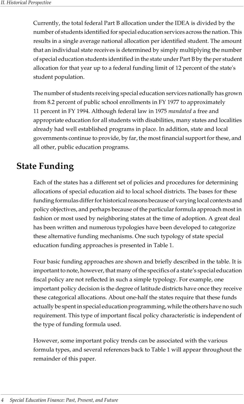 The amount that an individual state receives is determined by simply multiplying the number of special education students identified in the state under Part B by the per student allocation for that