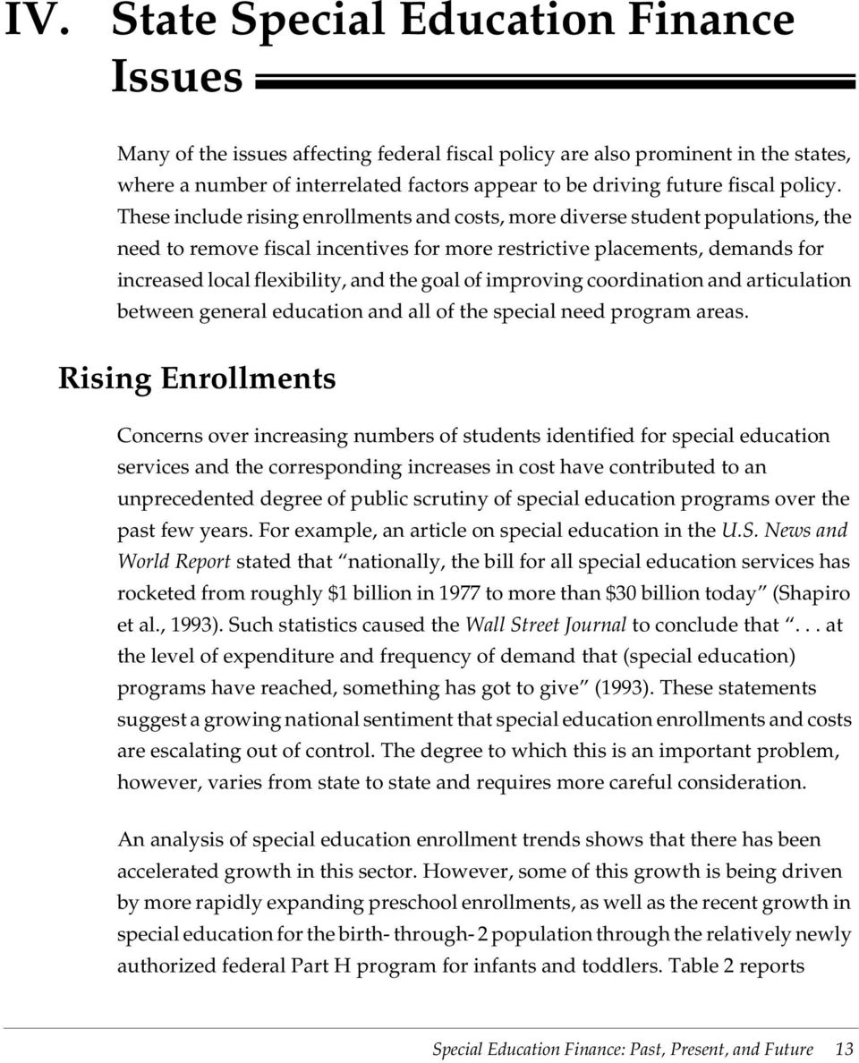 These include rising enrollments and costs, more diverse student populations, the need to remove fiscal incentives for more restrictive placements, demands for increased local flexibility, and the