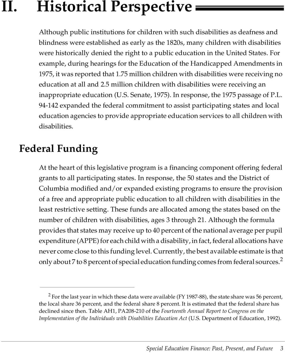 75 million children with disabilities were receiving no education at all and 2.5 million children with disabilities were receiving an inappropriate education (U.S. Senate, 1975).
