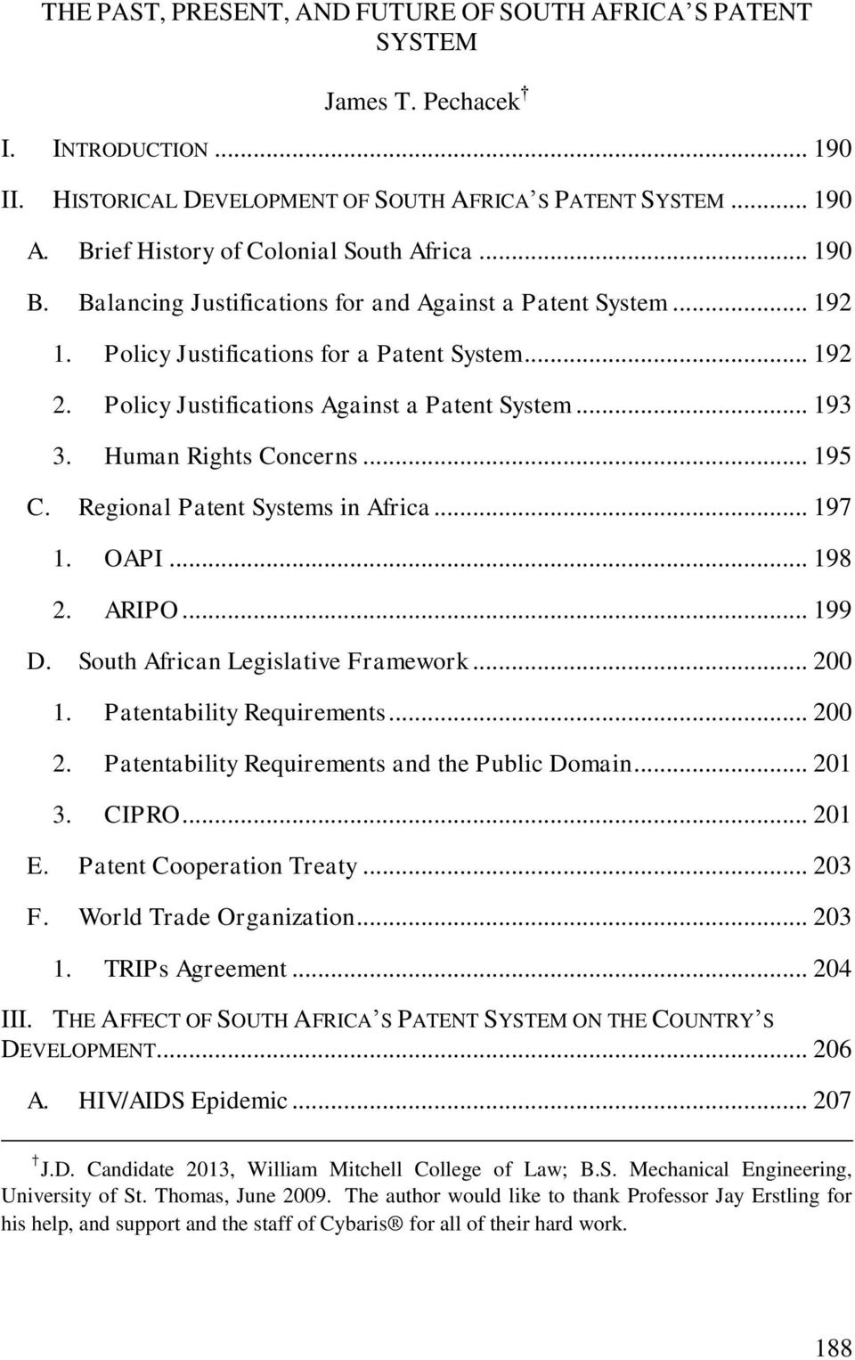 Policy Justifications Against a Patent System... 193 3. Human Rights Concerns... 195 C. Regional Patent Systems in Africa... 197 1. OAPI... 198 2. ARIPO... 199 D. South African Legislative Framework.
