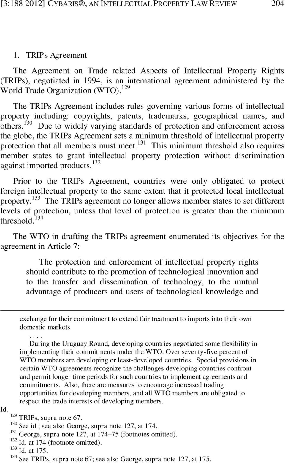 129 The TRIPs Agreement includes rules governing various forms of intellectual property including: copyrights, patents, trademarks, geographical names, and others.