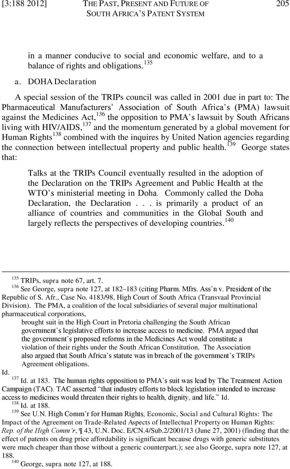 the opposition to PMA s lawsuit by South Africans living with HIV/AIDS, 137 and the momentum generated by a global movement for Human Rights 138 combined with the inquires by United Nation agencies