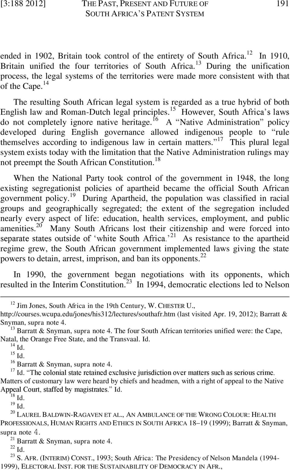 14 The resulting South African legal system is regarded as a true hybrid of both English law and Roman-Dutch legal principles. 15 However, South Africa s laws do not completely ignore native heritage.