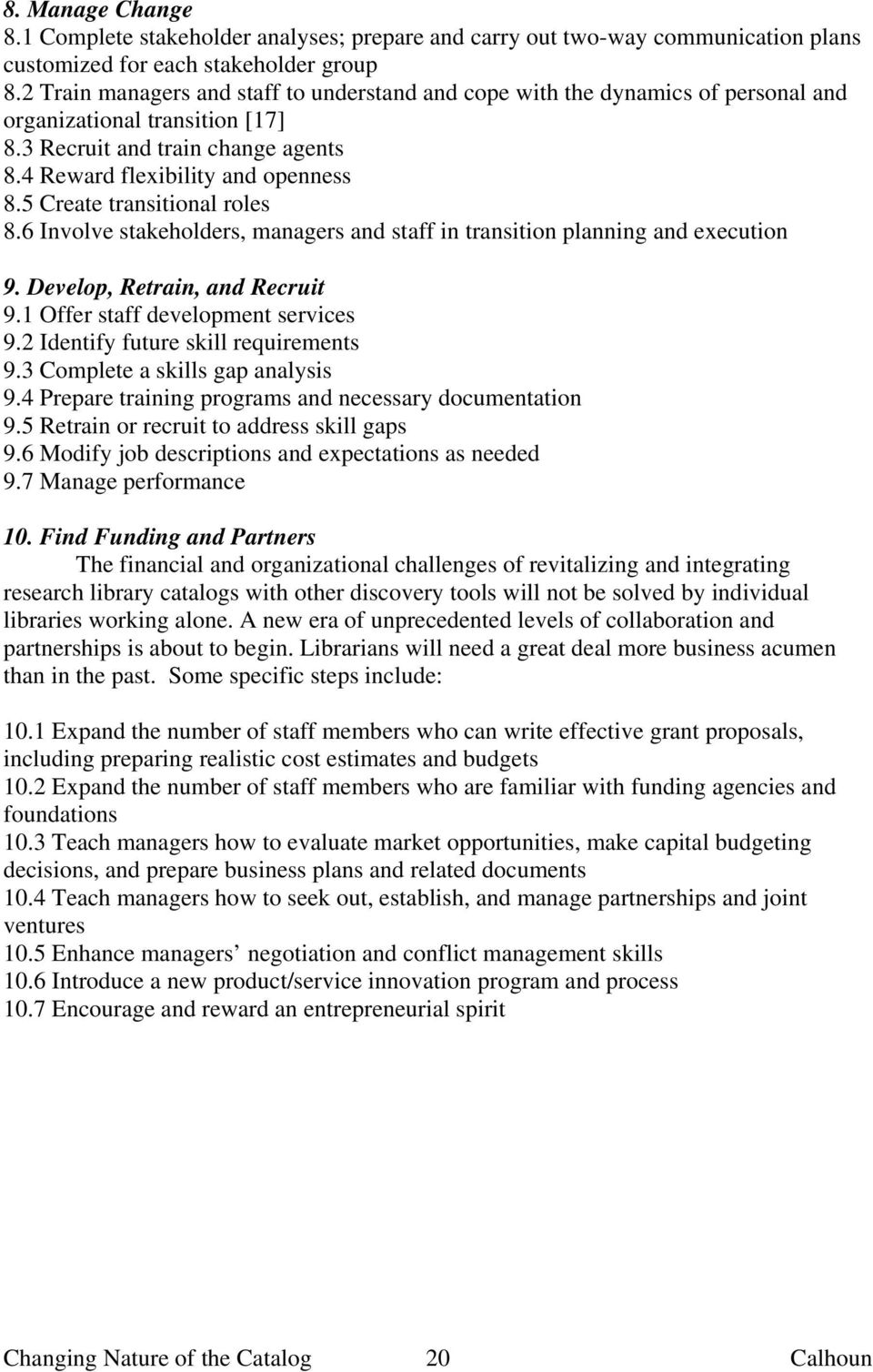 5 Create transitional roles 8.6 Involve stakeholders, managers and staff in transition planning and execution 9. Develop, Retrain, and Recruit 9.1 Offer staff development services 9.