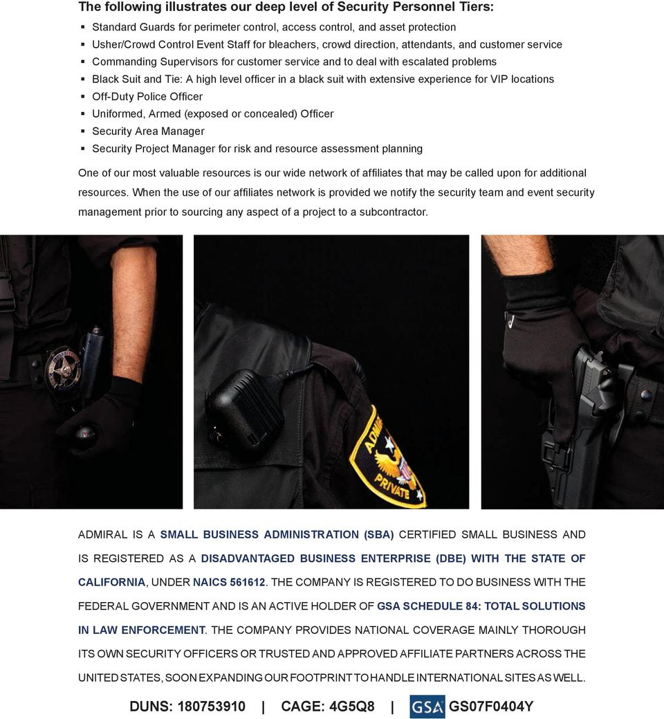experience for VIP locations Off-Duty Police Officer Uniformed, Armed (exposed or concealed) Officer Security Area Manager Security Project Manager for risk and resource assessment planning One of