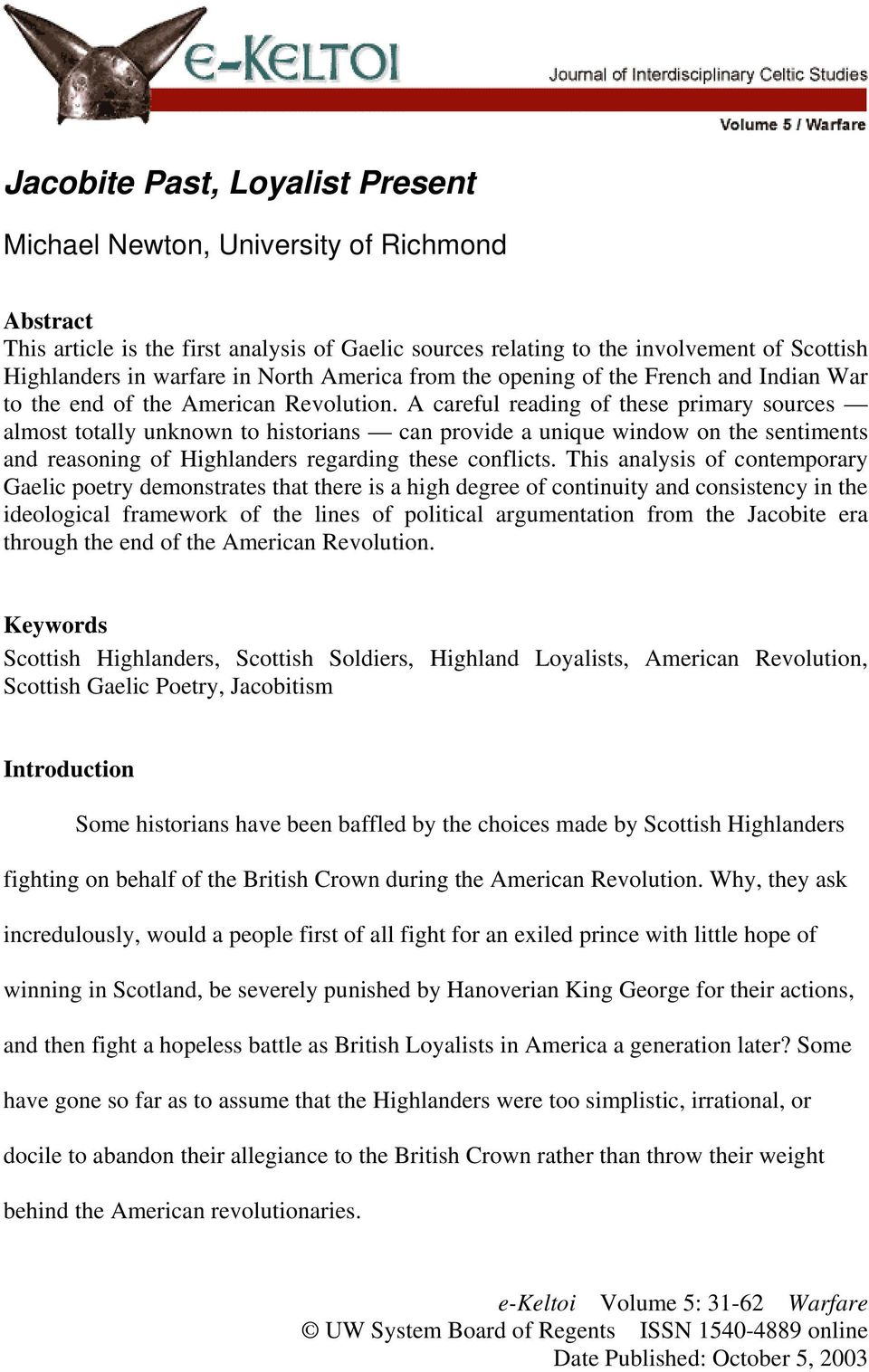 A careful reading of these primary sources almost totally unknown to historians can provide a unique window on the sentiments and reasoning of Highlanders regarding these conflicts.