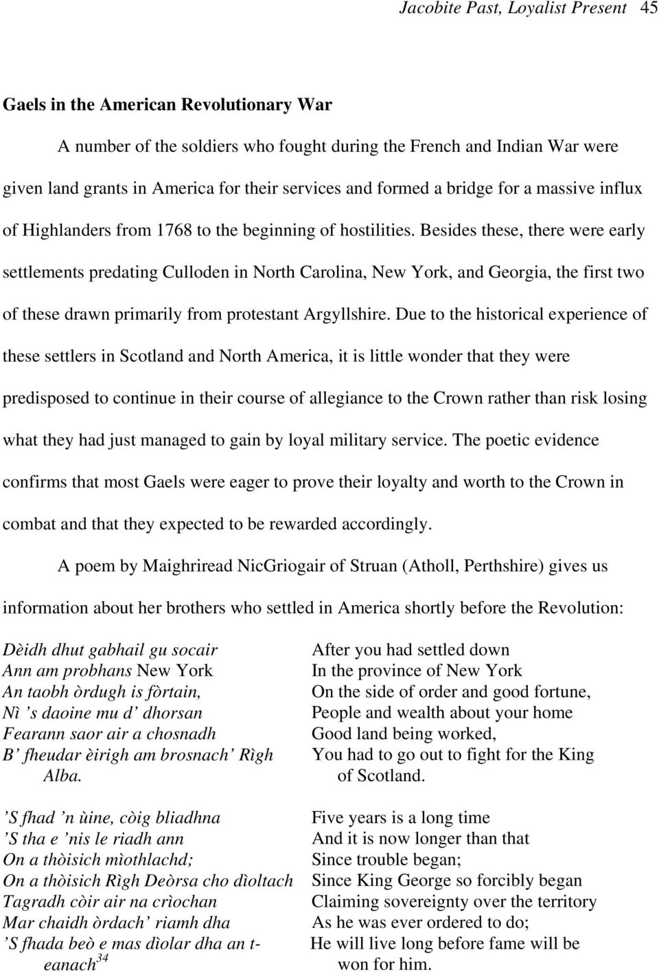 Besides these, there were early settlements predating Culloden in North Carolina, New York, and Georgia, the first two of these drawn primarily from protestant Argyllshire.