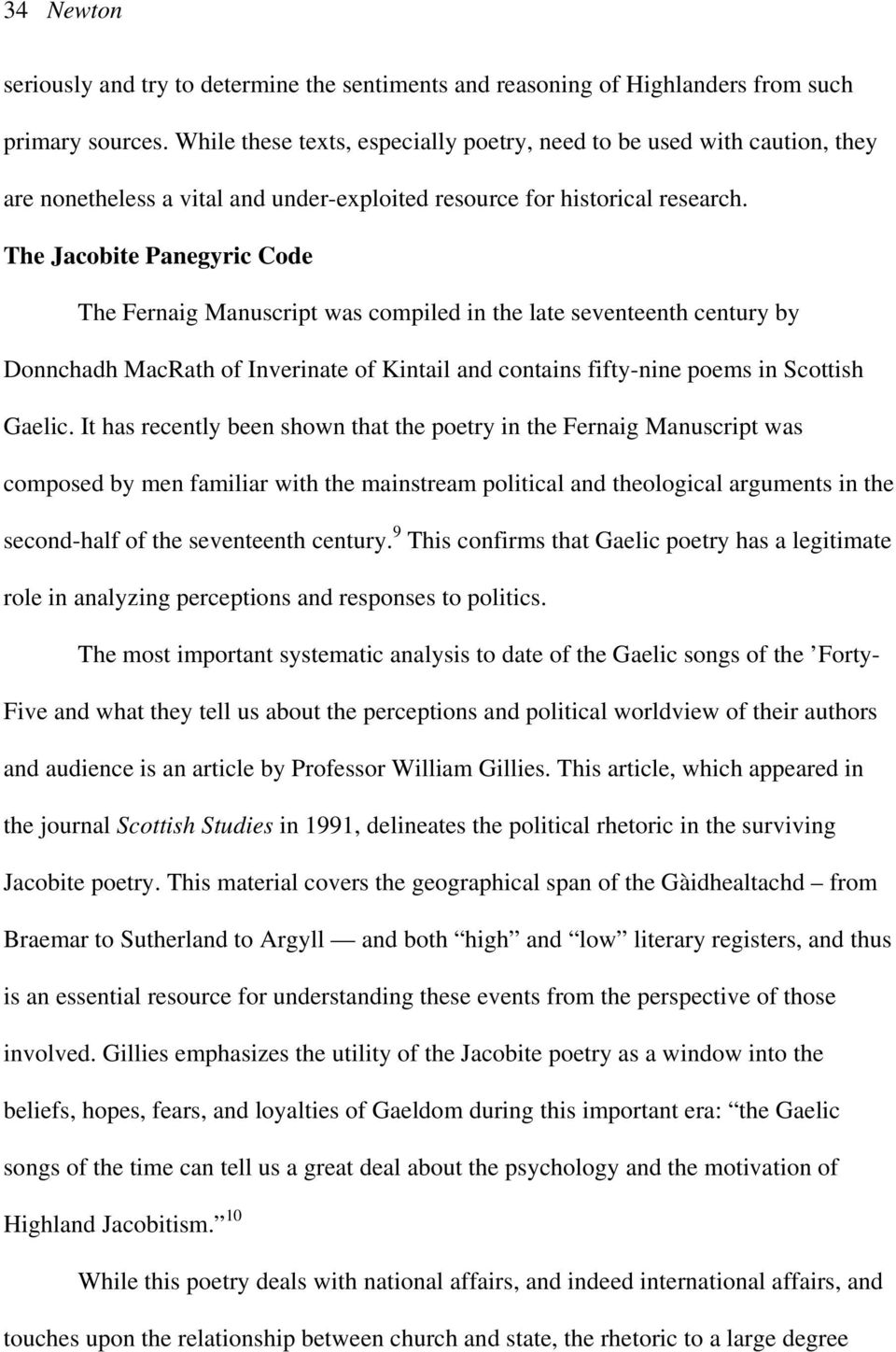 The Jacobite Panegyric Code The Fernaig Manuscript was compiled in the late seventeenth century by Donnchadh MacRath of Inverinate of Kintail and contains fifty-nine poems in Scottish Gaelic.