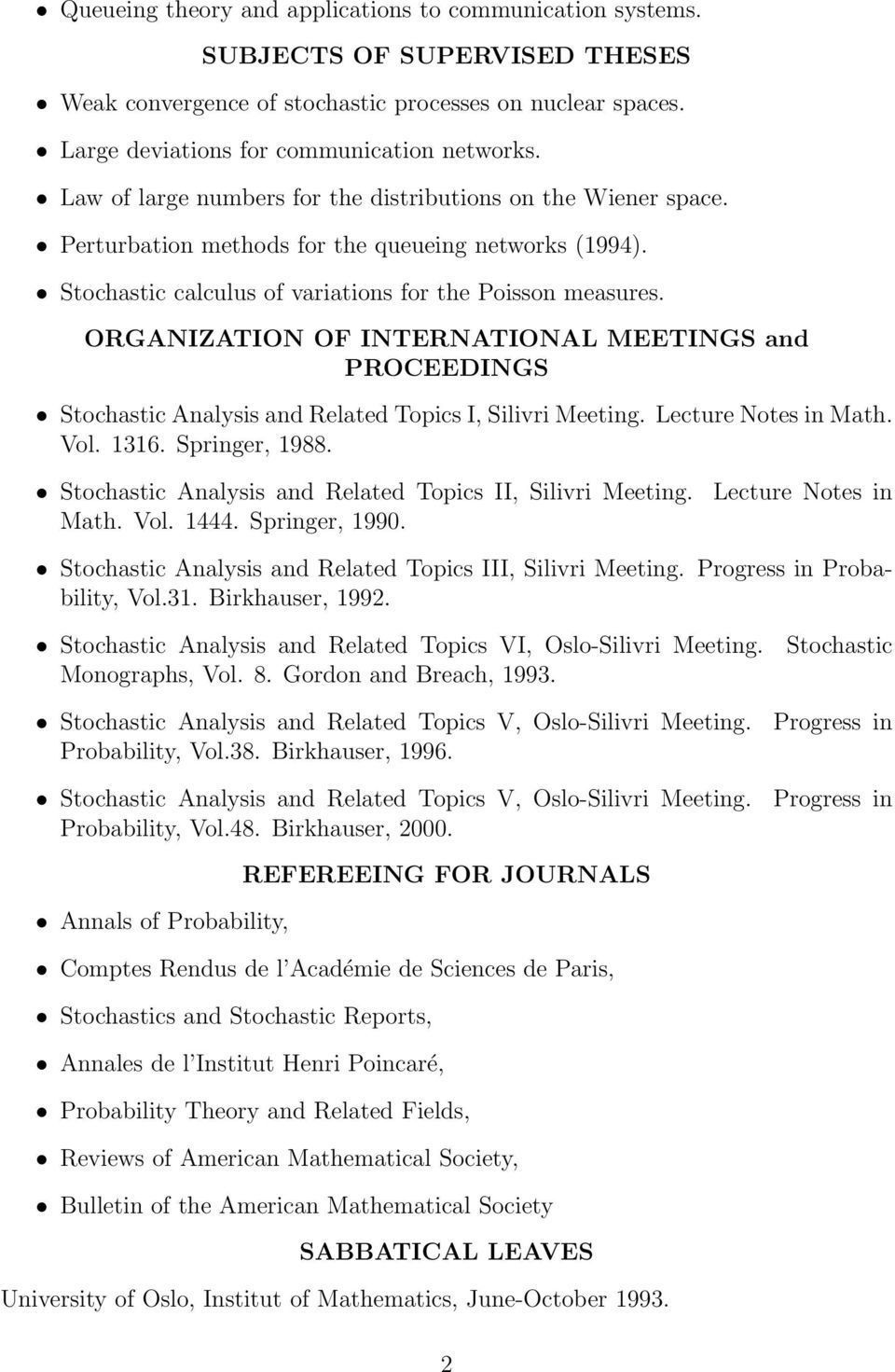 ORGANIZATION OF INTERNATIONAL MEETINGS and PROCEEDINGS Stochastic Analysis and Related Topics I, Silivri Meeting. Lecture Notes in Math. Vol. 1316. Springer, 1988.