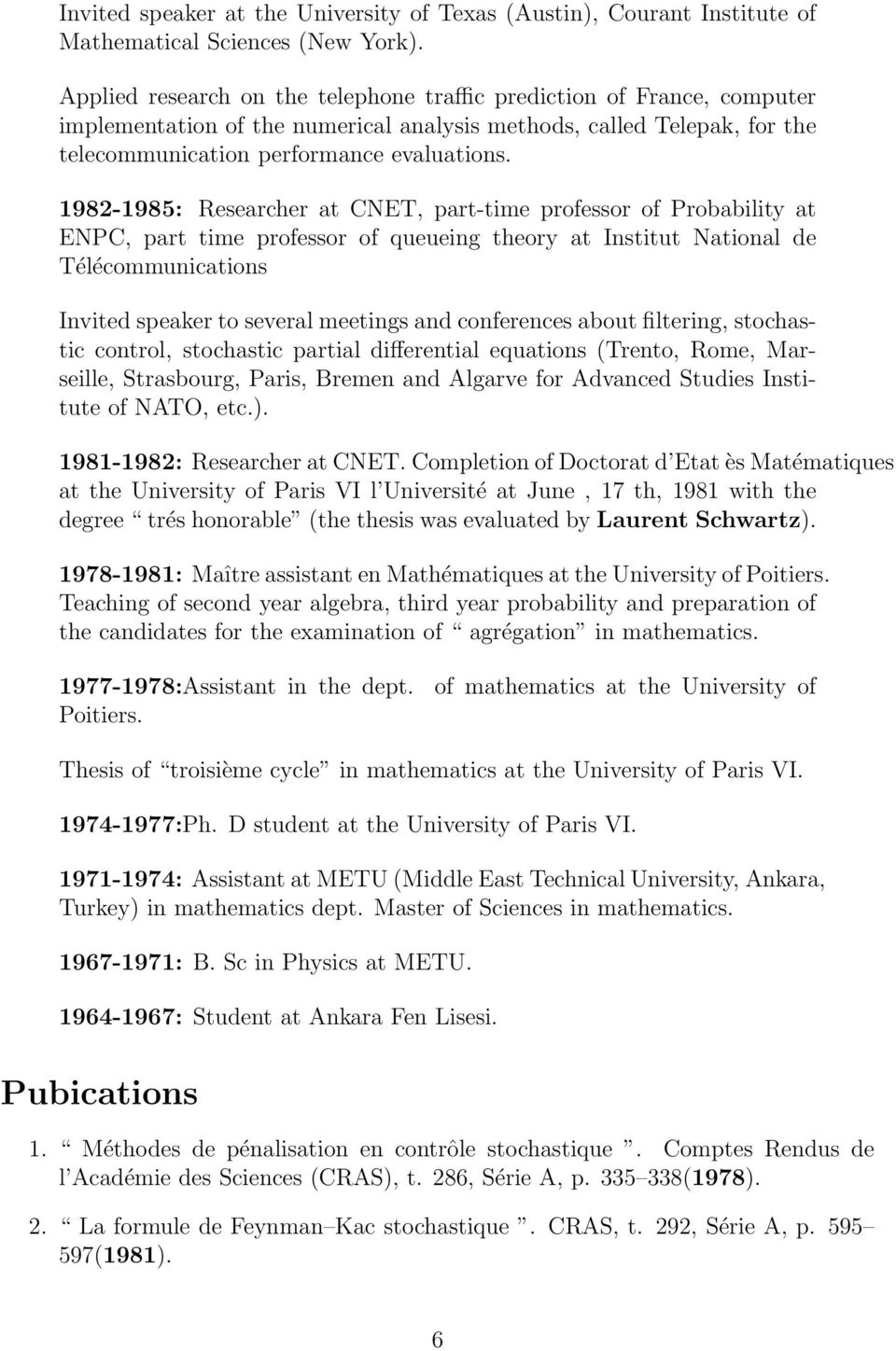 1982-1985: Researcher at CNET, part-time professor of Probability at ENPC, part time professor of queueing theory at Institut National de Télécommunications Invited speaker to several meetings and