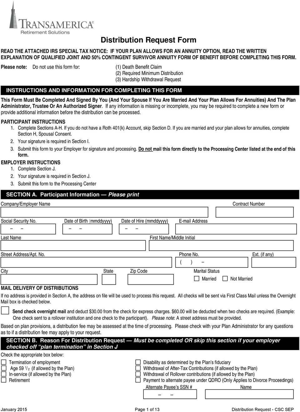 Please note: Do not use this form for: (1) Death Benefit Claim (2) Required Minimum Distribution (3) Hardship Withdrawal Request INSTRUCTIONS AND INFORMATION FOR COMPLETING THIS FORM This Form Must