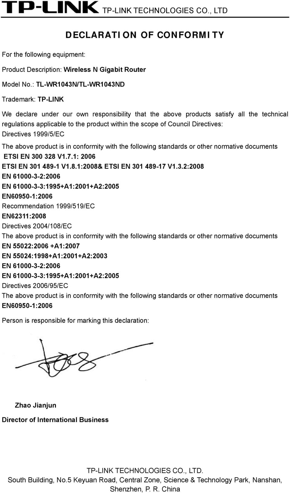 Directives: Directives 1999/5/EC The above product is in conformity with the following standards or other normative documents ETSI EN 300 328 V1.7.1: 2006 ETSI EN 301 489-1 V1.8.1:2008& ETSI EN 301 489-17 V1.