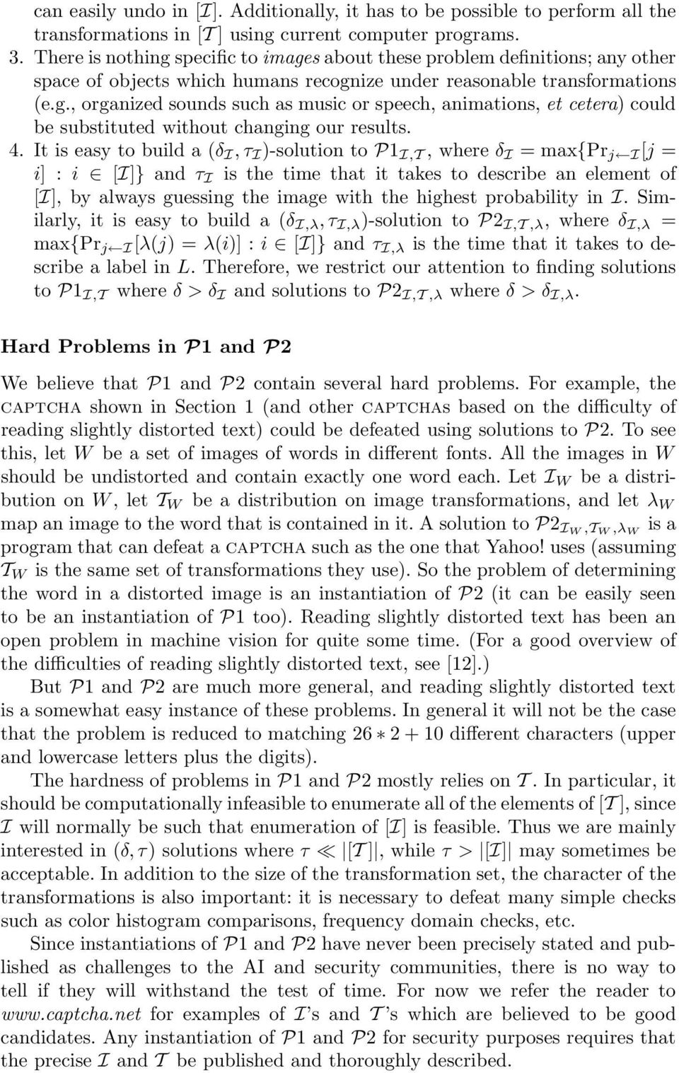 4. It is easy to build a (δ I, τ I )-solution to P1 I,T, where δ I = max{pr j I [j = i] : i [I]} and τ I is the time that it takes to describe an element of [I], by always guessing the image with the