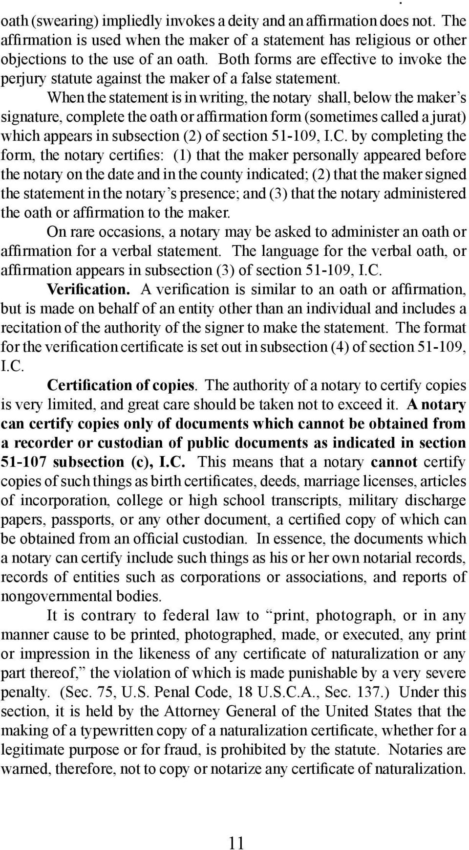 When the statement is in writing, the notary shall, below the maker s signature, complete the oath or affirmation form (sometimes called a jurat) which appears in subsection (2) of section 51 109, I.