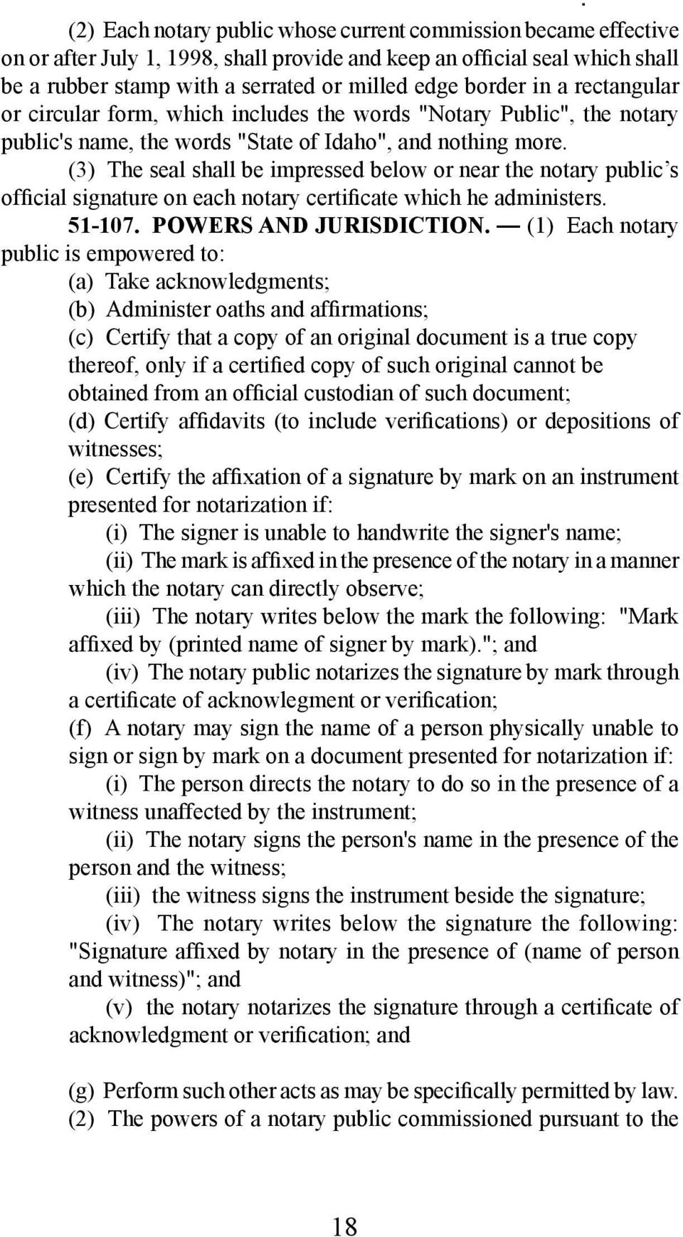 (3) The seal shall be impressed below or near the notary public s official signature on each notary certificate which he administers. 51 107. POWERS AND JURISDICTION.