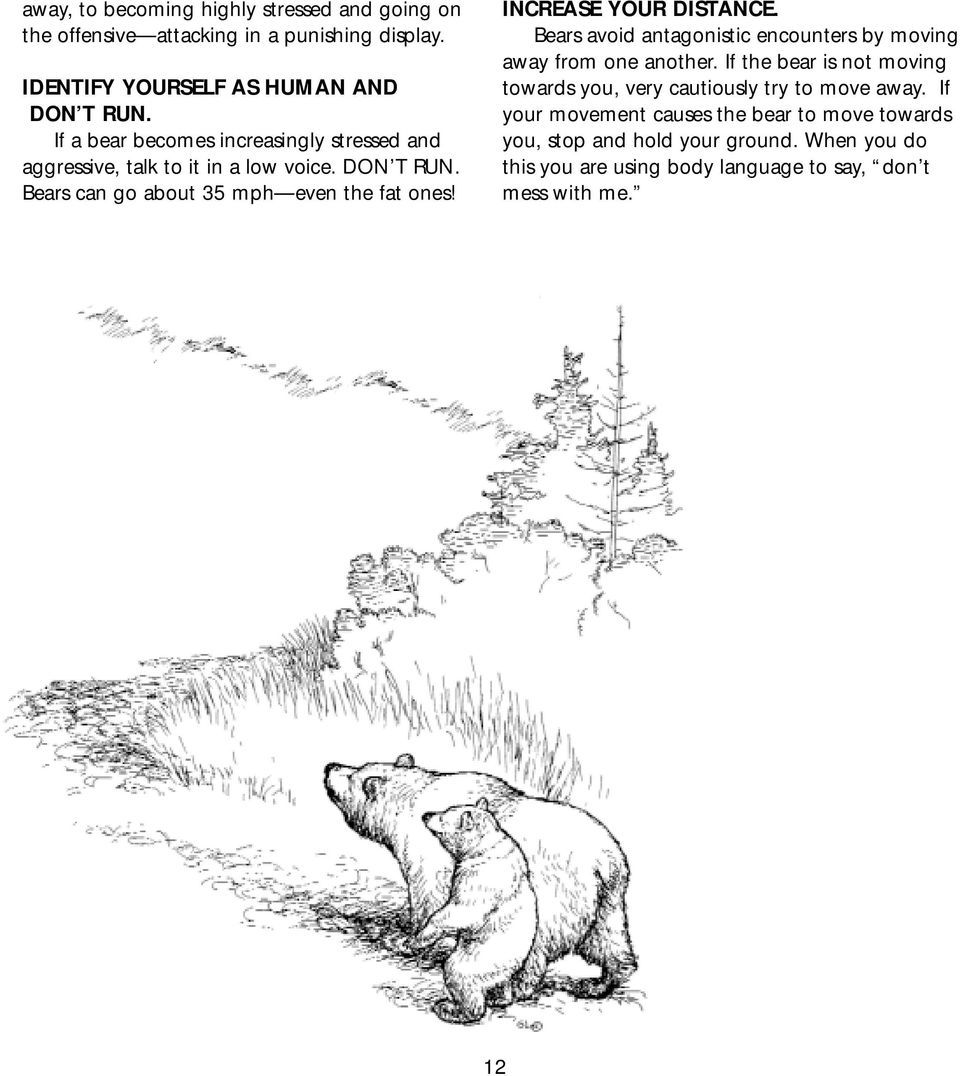 INCREASE YOUR DISTANCE. Bears avoid antagonistic encounters by moving away from one another.