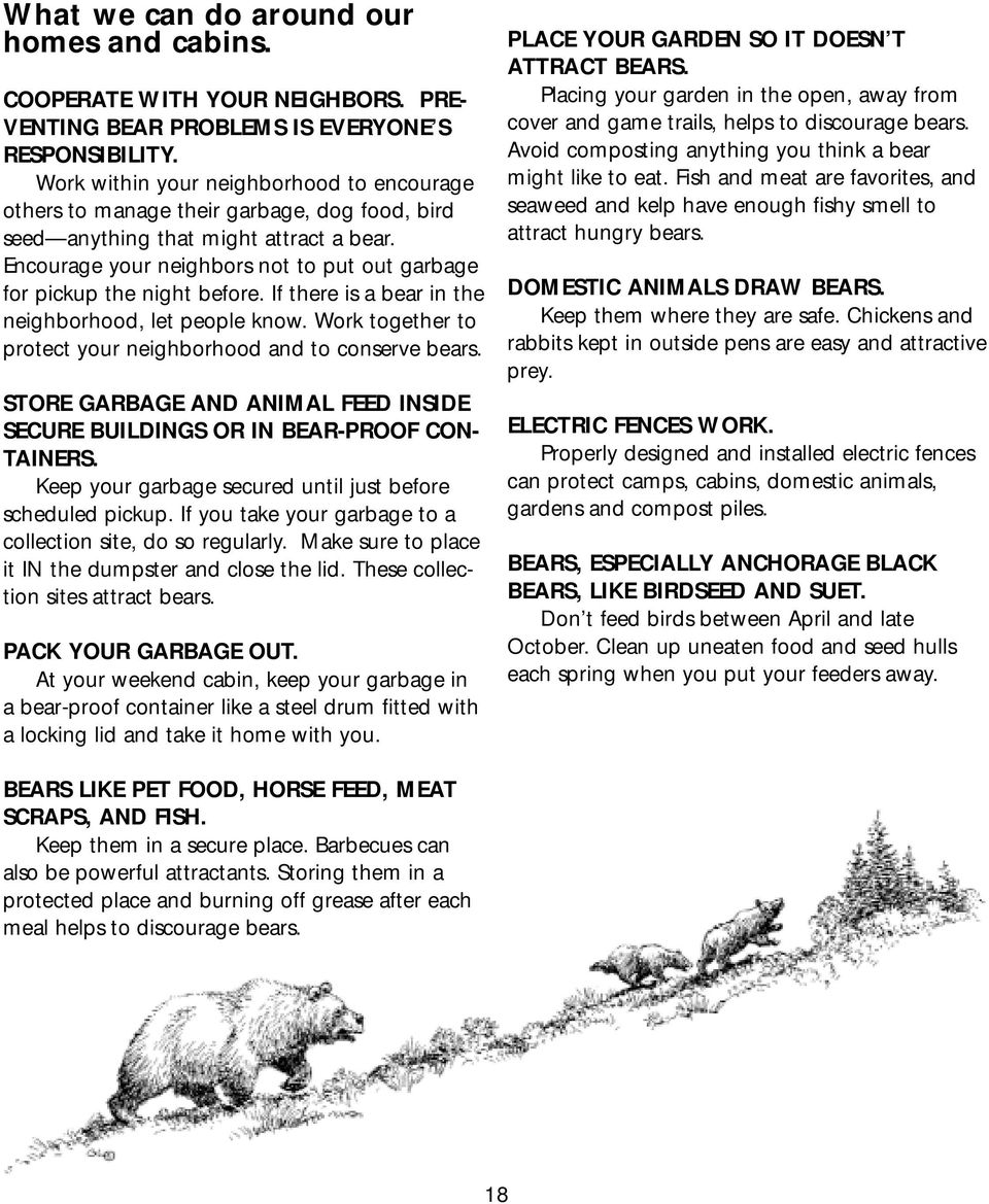 Encourage your neighbors not to put out garbage for pickup the night before. If there is a bear in the neighborhood, let people know. Work together to protect your neighborhood and to conserve bears.