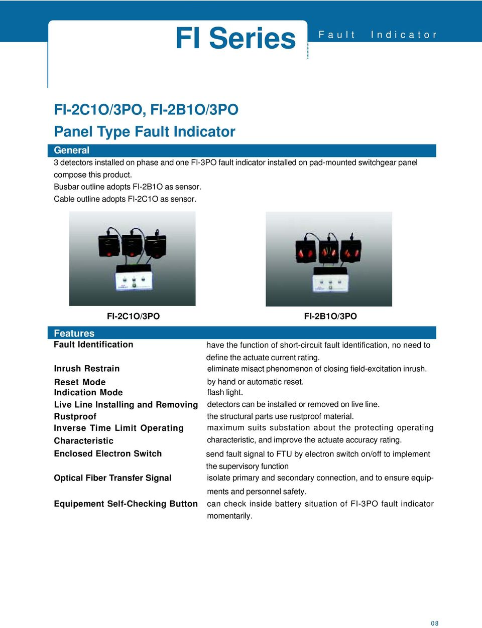 FI-2C1O/3PO Features Fault Identification Inrush Restrain Reset Mode Indication Mode Live Line Installing and Removing Rustproof Inverse Time Limit Operating Characteristic Enclosed Electron Switch