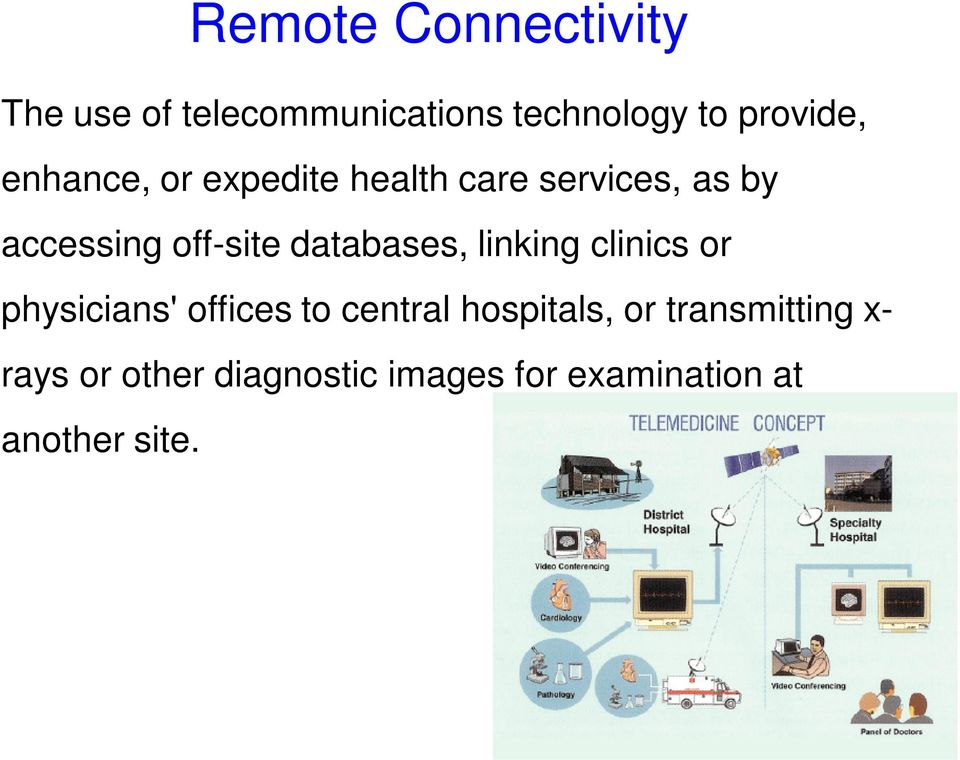 databases, linking clinics or physicians' offices to central hospitals, or