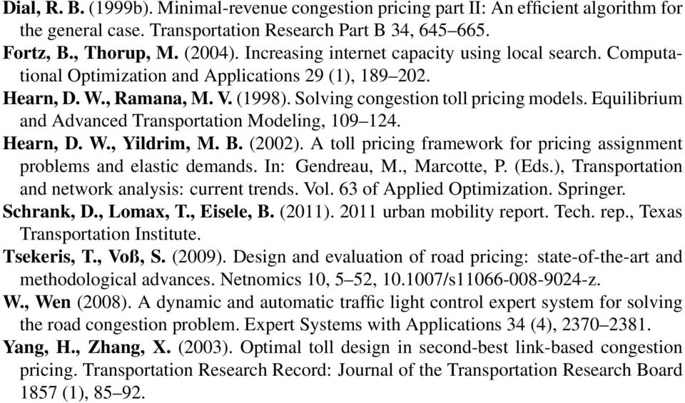 Equilibrium and Advanced Transportation Modeling, 109 124. Hearn, D. W., Yildrim, M. B. (2002). A toll pricing framework for pricing assignment problems and elastic demands. In: Gendreau, M.