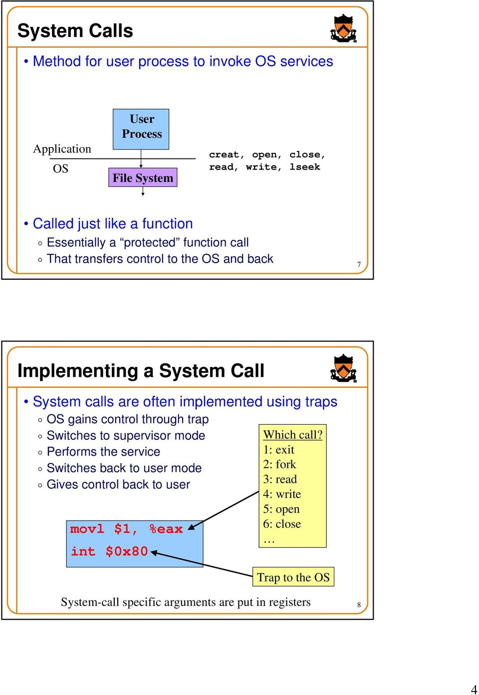 using traps o OS gains control through trap o Switches to supervisor mode Which call?