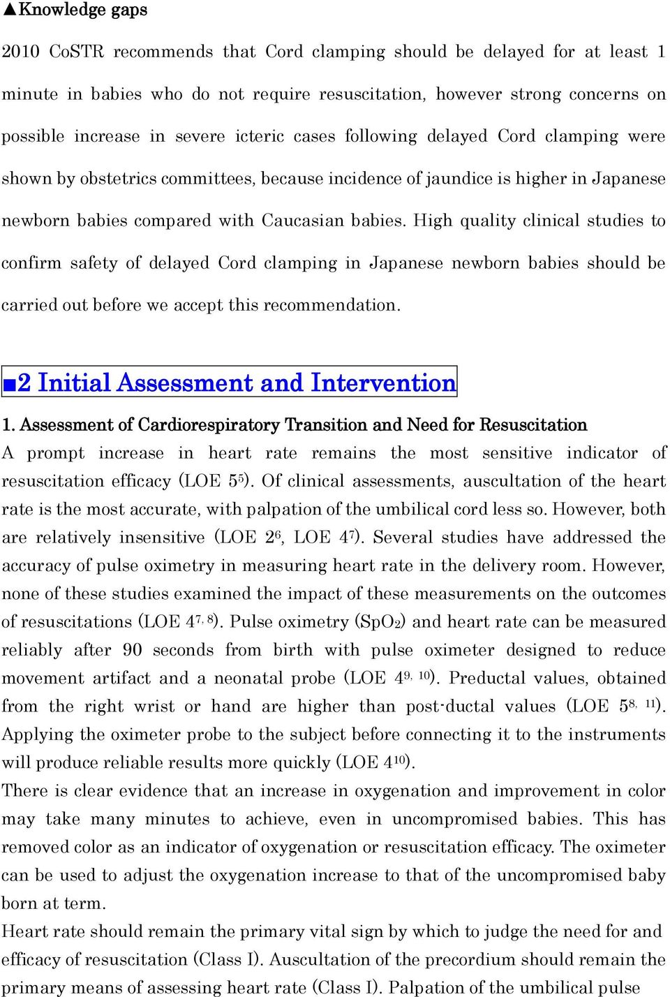 High quality clinical studies to confirm safety of delayed Cord clamping in Japanese newborn babies should be carried out before we accept this recommendation. 2 Initial Assessment and Intervention 1.